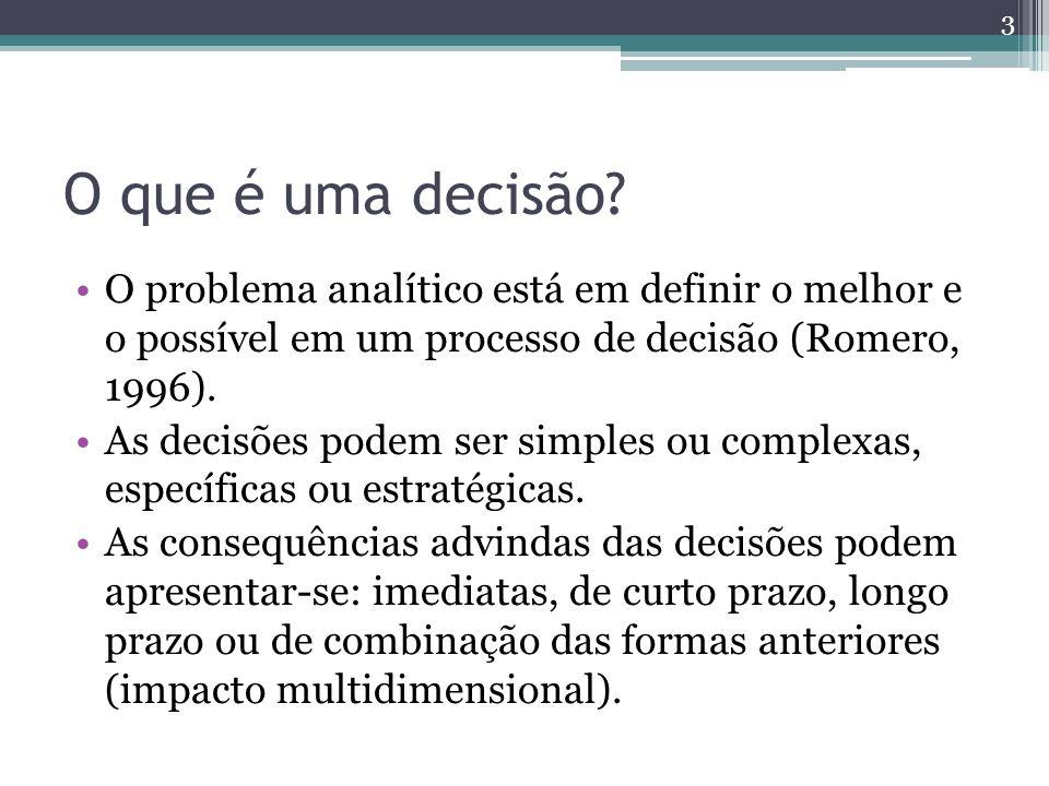 O que é uma decisão O problema analítico está em definir o melhor e o possível em um processo de decisão (Romero, 1996).