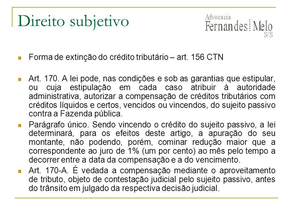 Direito subjetivo Forma de extinção do crédito tributário – art. 156 CTN.