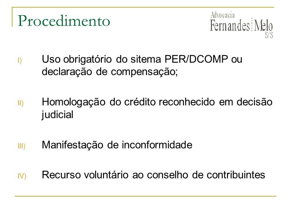 Procedimento Uso obrigatório do sitema PER/DCOMP ou declaração de compensação; Homologação do crédito reconhecido em decisão judicial.