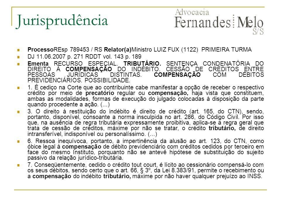Jurisprudência ProcessoREsp 789453 / RS Relator(a)Ministro LUIZ FUX (1122) PRIMEIRA TURMA. DJ 11.06.2007 p. 271 RDDT vol. 143 p. 189.