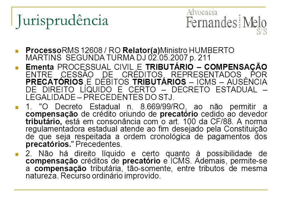 Jurisprudência ProcessoRMS 12608 / RO Relator(a)Ministro HUMBERTO MARTINS SEGUNDA TURMA DJ 02.05.2007 p. 211.