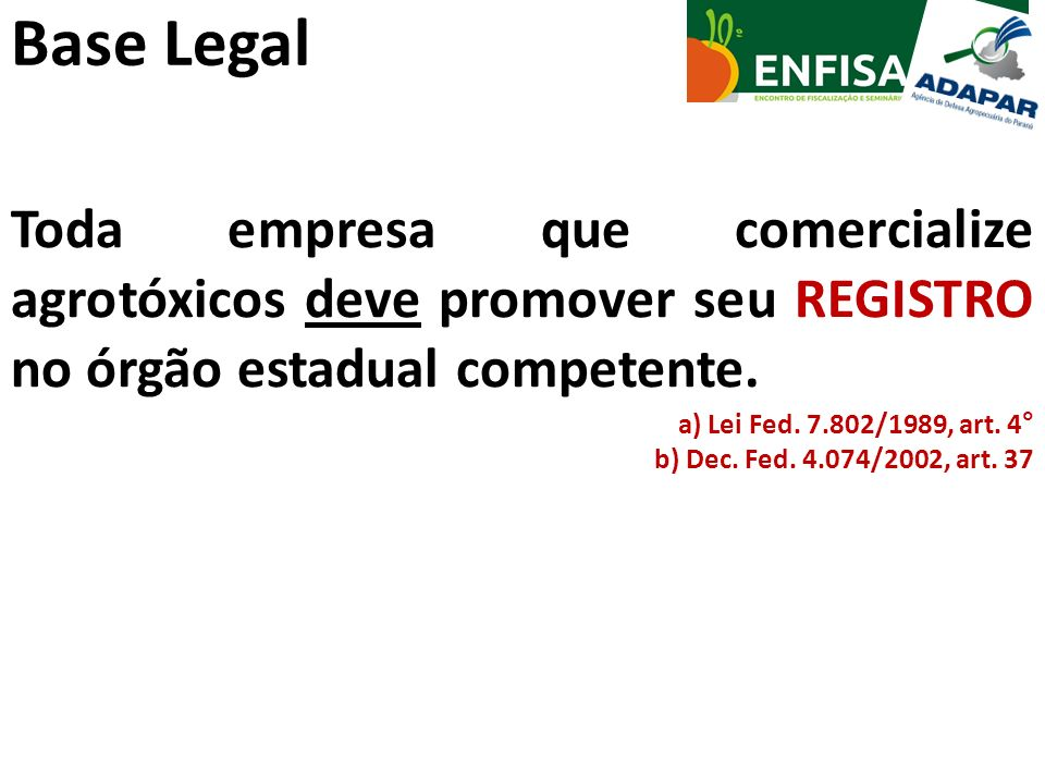 Base Legal Toda empresa que comercialize agrotóxicos deve promover seu REGISTRO no órgão estadual competente.
