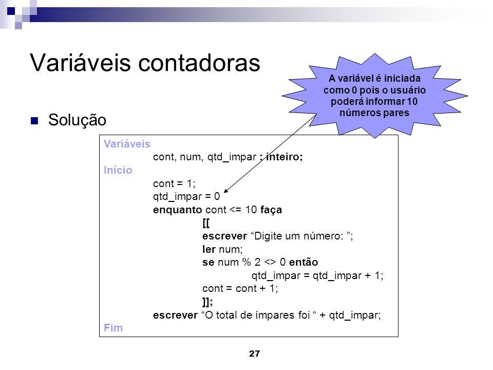 Variáveis contadoras Solução Variáveis cont, num, qtd_impar : inteiro;