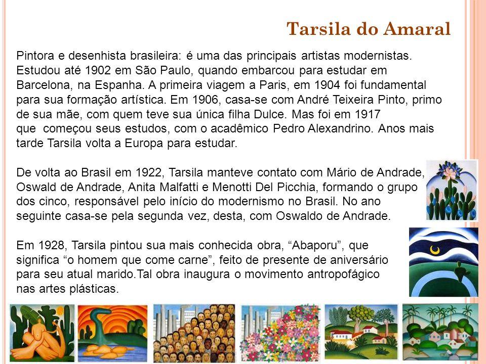 Tarsila do AmaralPintora e desenhista brasileira: é uma das principais artistas modernistas.