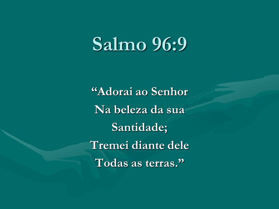 Salmo 96:9 Adorai ao Senhor Na beleza da sua Santidade;