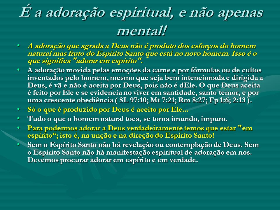 É a adoração espiritual, e não apenas mental!
