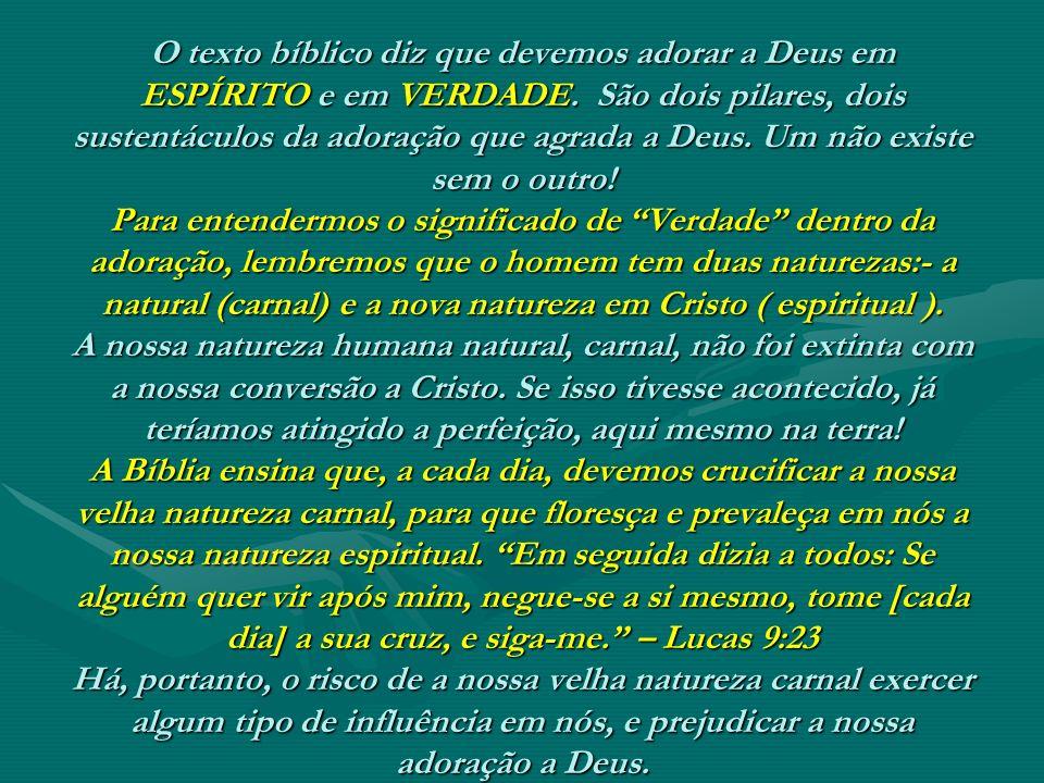 O texto bíblico diz que devemos adorar a Deus em ESPÍRITO e em VERDADE