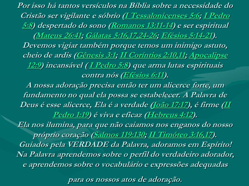 Por isso há tantos versículos na Bíblia sobre a necessidade do Cristão ser vigilante e sóbrio (I Tessalonicenses 5:6; I Pedro 5:8) despertado do sono (Romanos 13:11-14) e ser espiritual (Mateus 26:41; Gálatas 5:16,17,24-26; Efésios 5:14-21).