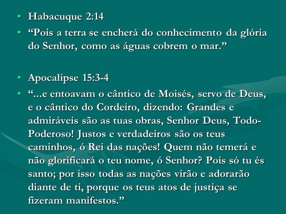 Habacuque 2:14 Pois a terra se encherá do conhecimento da glória do Senhor, como as águas cobrem o mar.