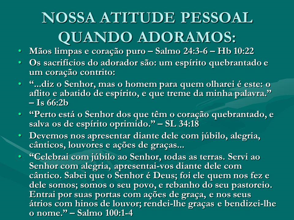 NOSSA ATITUDE PESSOAL QUANDO ADORAMOS: