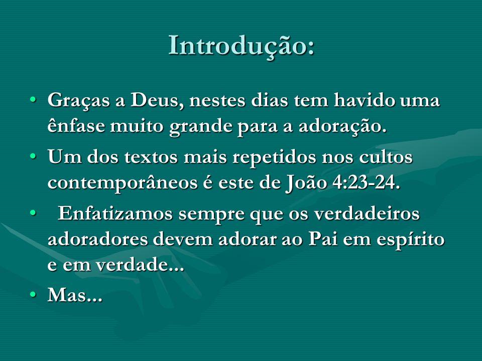 Introdução: Graças a Deus, nestes dias tem havido uma ênfase muito grande para a adoração.