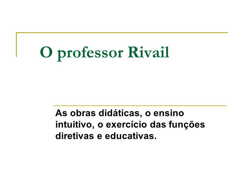 O professor RivailAs obras didáticas, o ensino intuitivo, o exercício das funções diretivas e educativas.