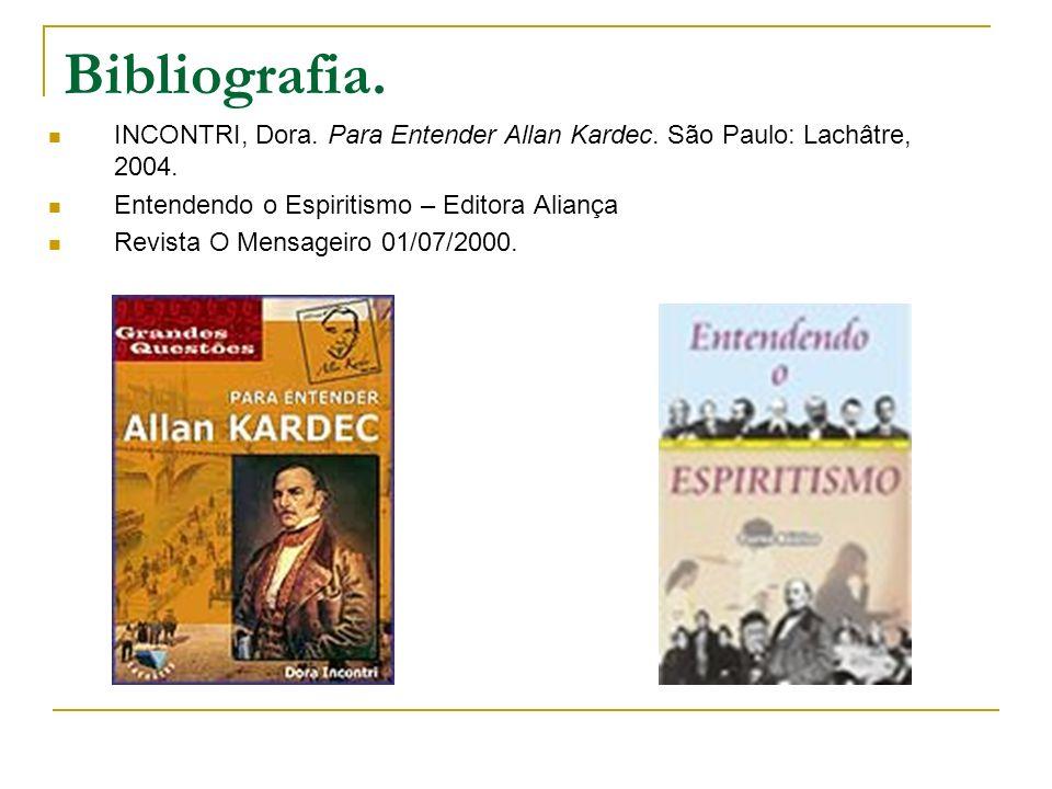 Bibliografia. INCONTRI, Dora. Para Entender Allan Kardec. São Paulo: Lachâtre, 2004. Entendendo o Espiritismo – Editora Aliança.