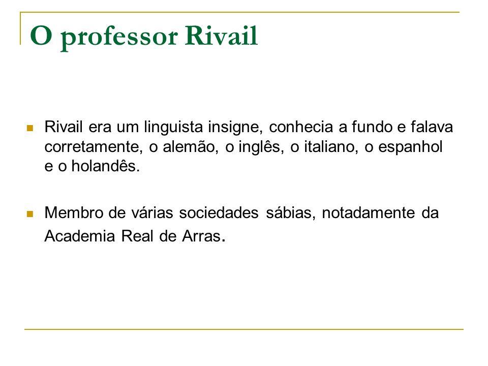 O professor RivailRivail era um linguista insigne, conhecia a fundo e falava corretamente, o alemão, o inglês, o italiano, o espanhol e o holandês.