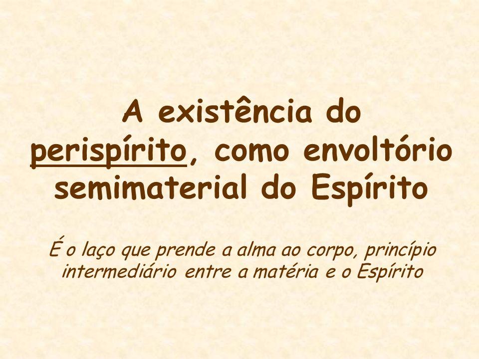 A existência do perispírito, como envoltório semimaterial do Espírito