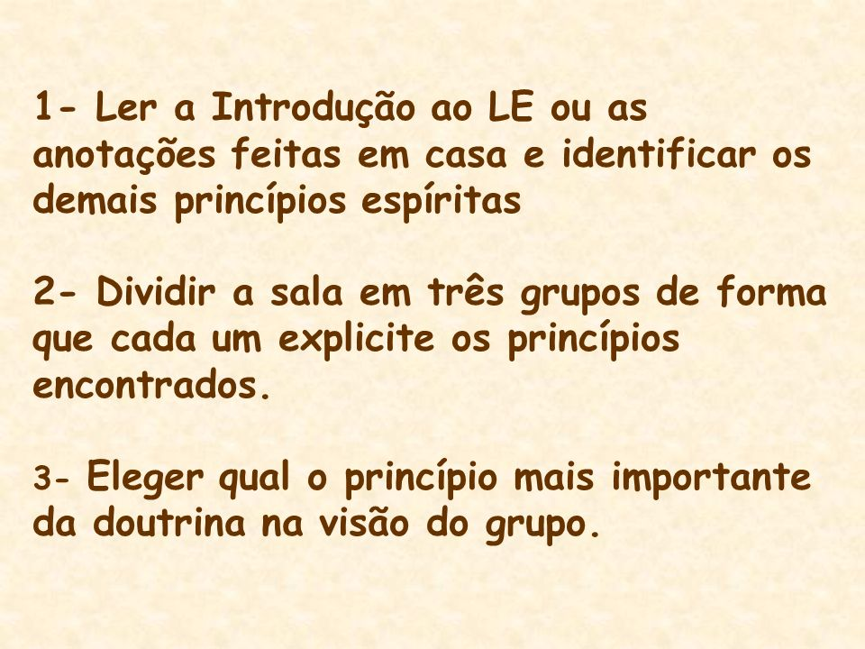 1- Ler a Introdução ao LE ou as anotações feitas em casa e identificar os demais princípios espíritas