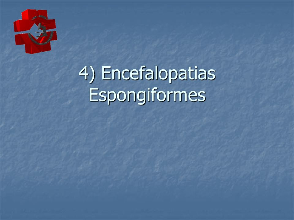 4) Encefalopatias Espongiformes