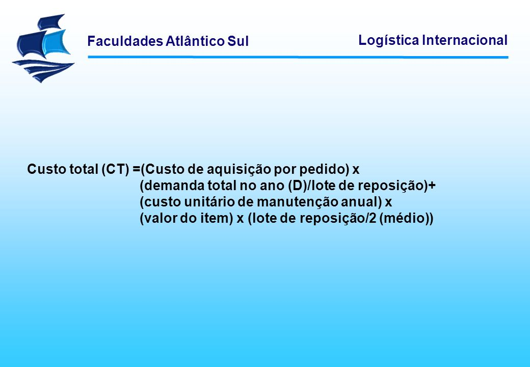 Custo total (CT) =(Custo de aquisição por pedido) x