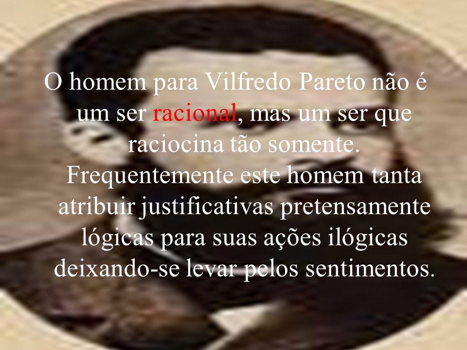 O homem para Vilfredo Pareto não é um ser racional, mas um ser que raciocina tão somente.