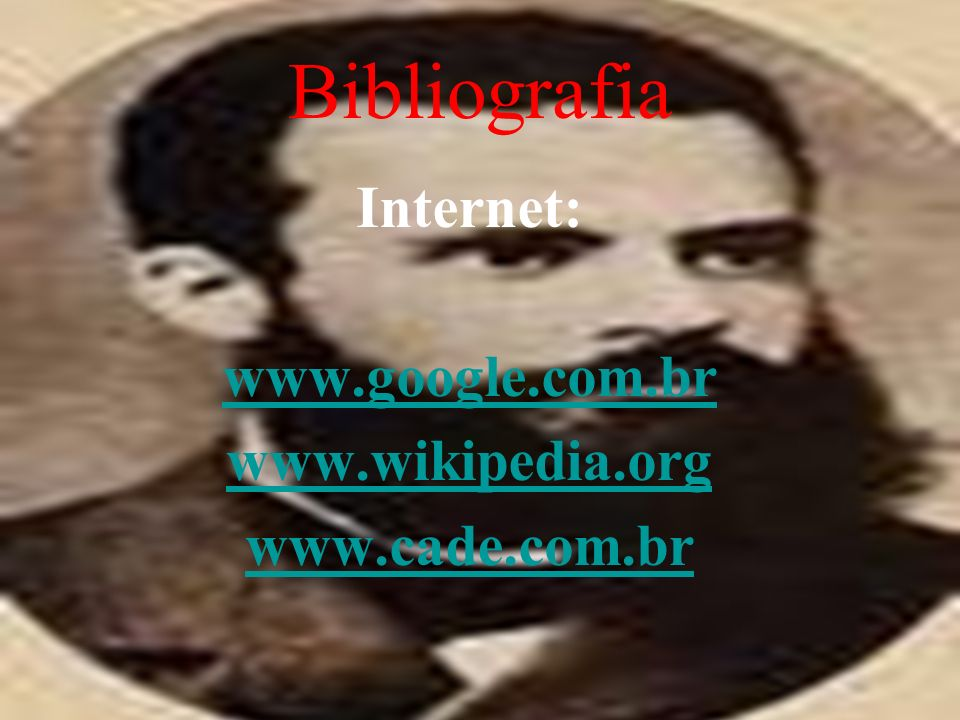 Bibliografia Internet: www.google.com.br www.wikipedia.org