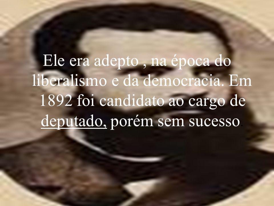 Ele era adepto , na época do liberalismo e da democracia