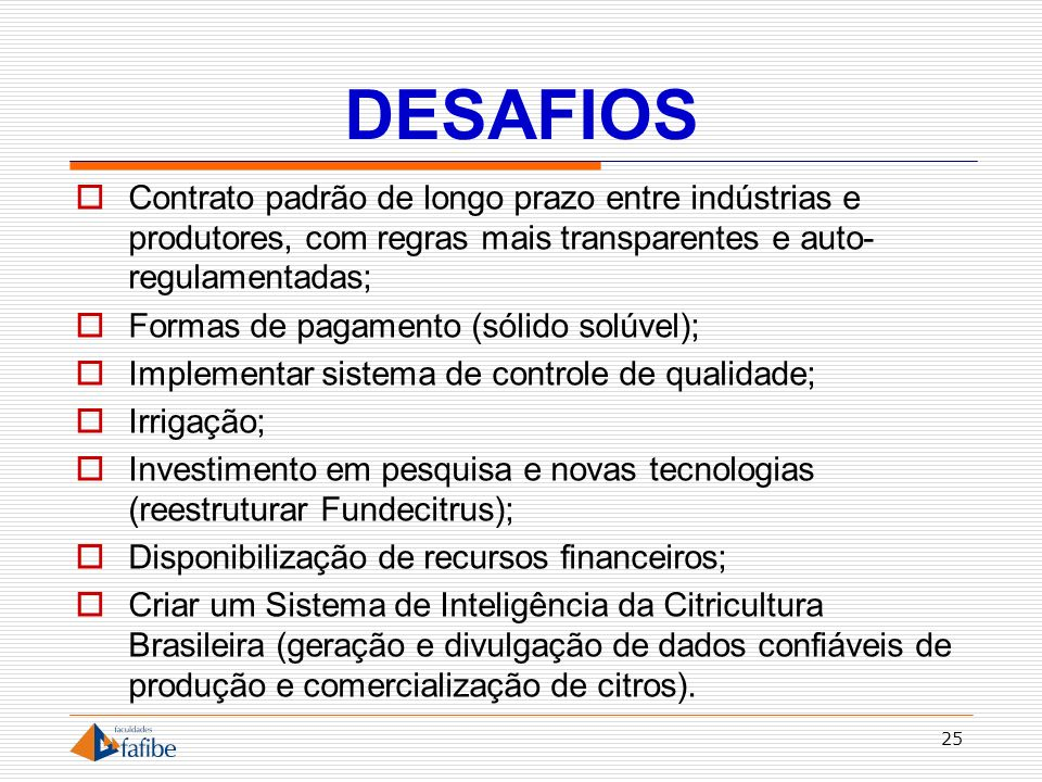 DESAFIOS Contrato padrão de longo prazo entre indústrias e produtores, com regras mais transparentes e auto-regulamentadas;