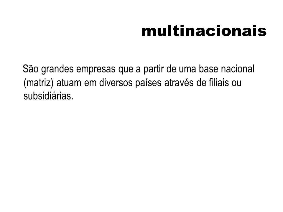 multinacionaisSão grandes empresas que a partir de uma base nacional (matriz) atuam em diversos países através de filiais ou subsidiárias.