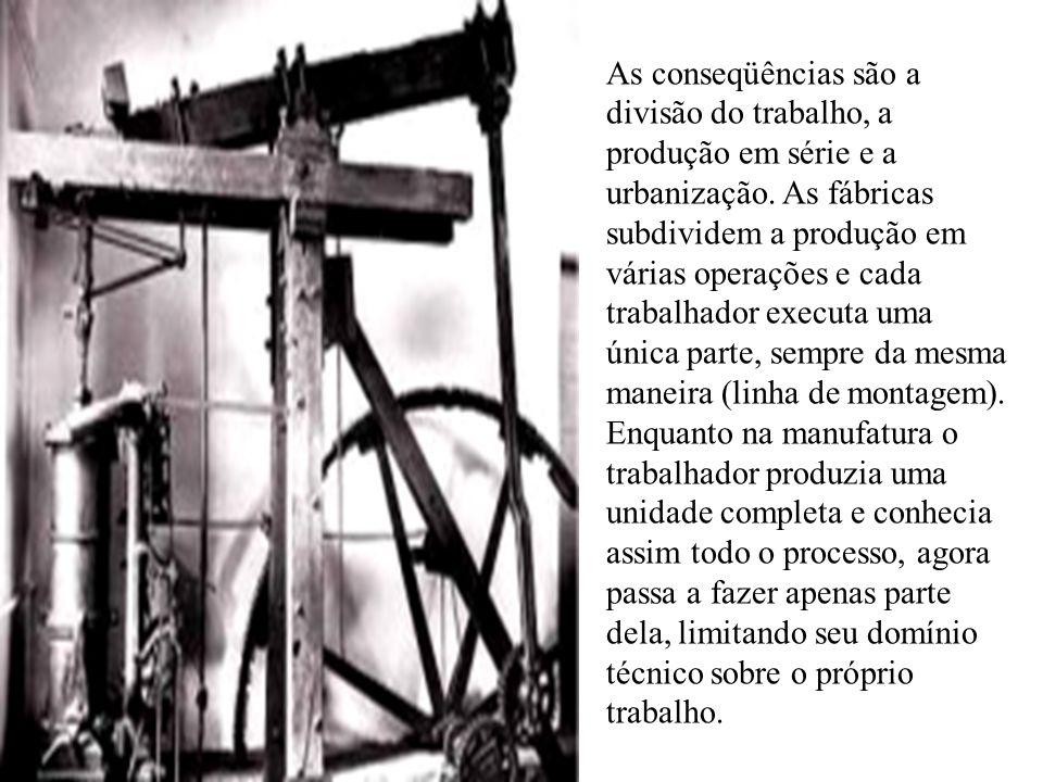As conseqüências são a divisão do trabalho, a produção em série e a urbanização.