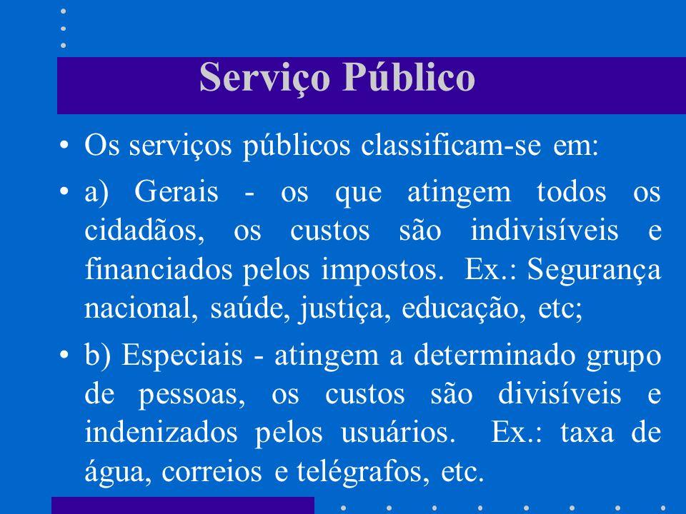 Serviço Público Os serviços públicos classificam-se em: