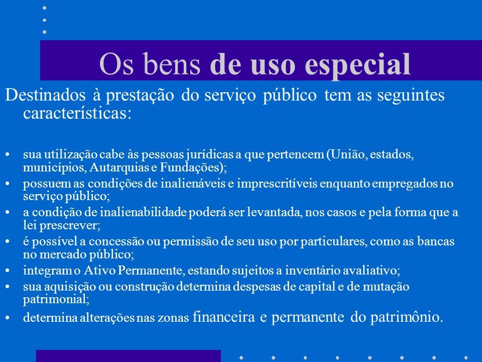 Os bens de uso especial Destinados à prestação do serviço público tem as seguintes características:
