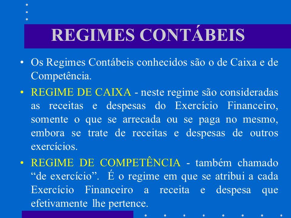 REGIMES CONTÁBEIS Os Regimes Contábeis conhecidos são o de Caixa e de Competência.