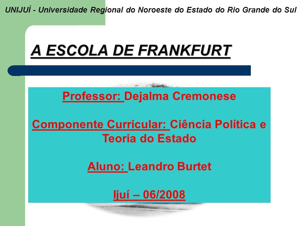 A ESCOLA DE FRANKFURT Professor: Dejalma Cremonese