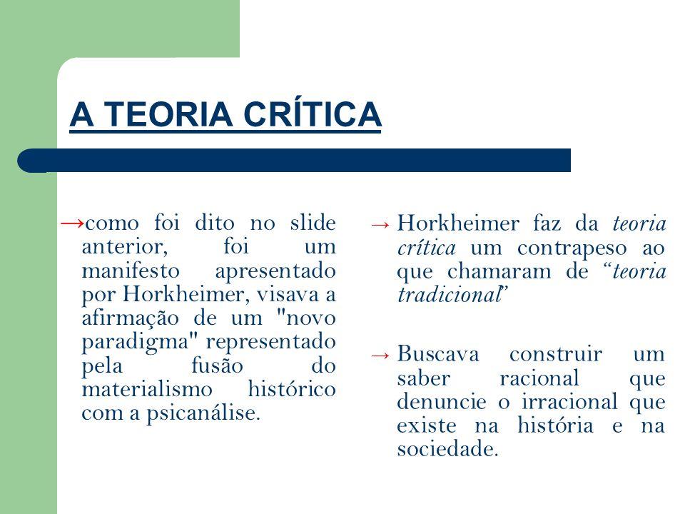 A TEORIA CRÍTICAHorkheimer faz da teoria crítica um contrapeso ao que chamaram de teoria tradicional