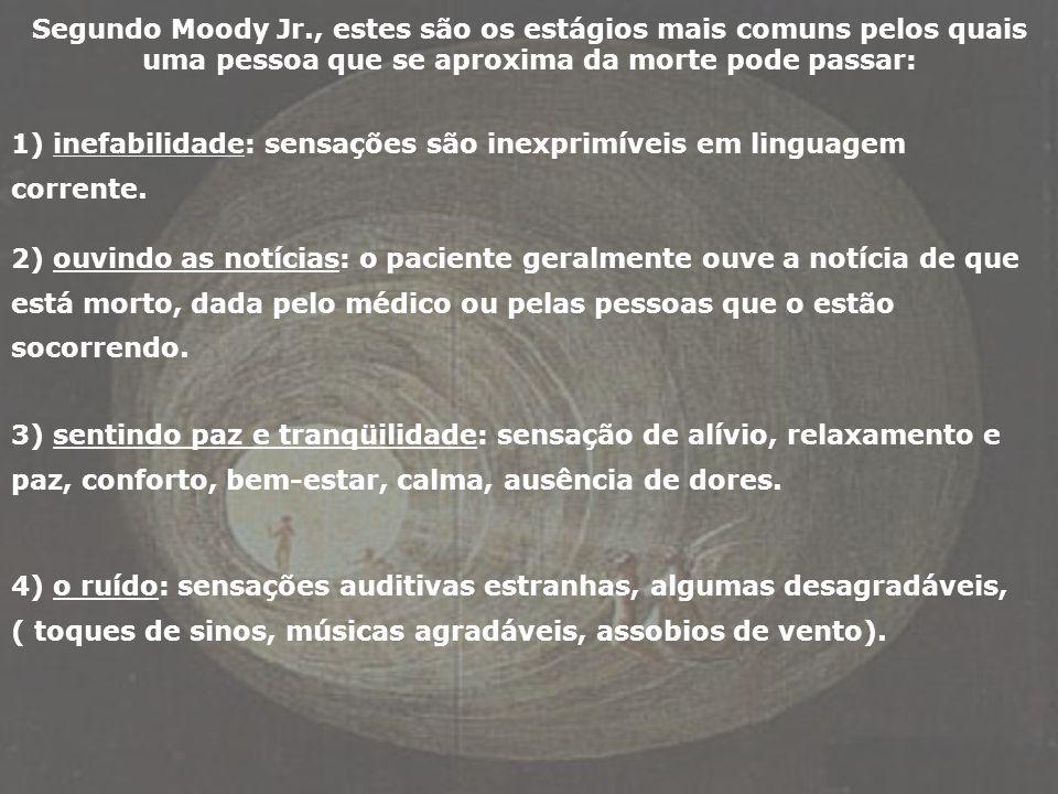Segundo Moody Jr., estes são os estágios mais comuns pelos quais uma pessoa que se aproxima da morte pode passar: