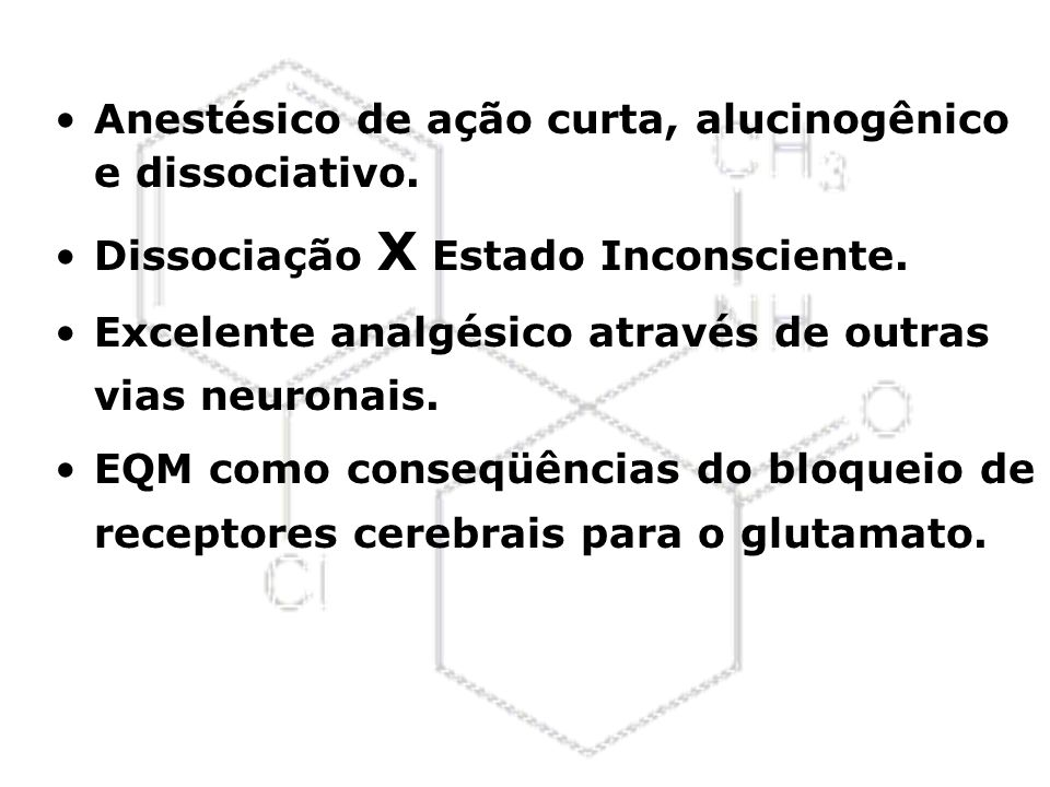 Anestésico de ação curta, alucinogênico e dissociativo.
