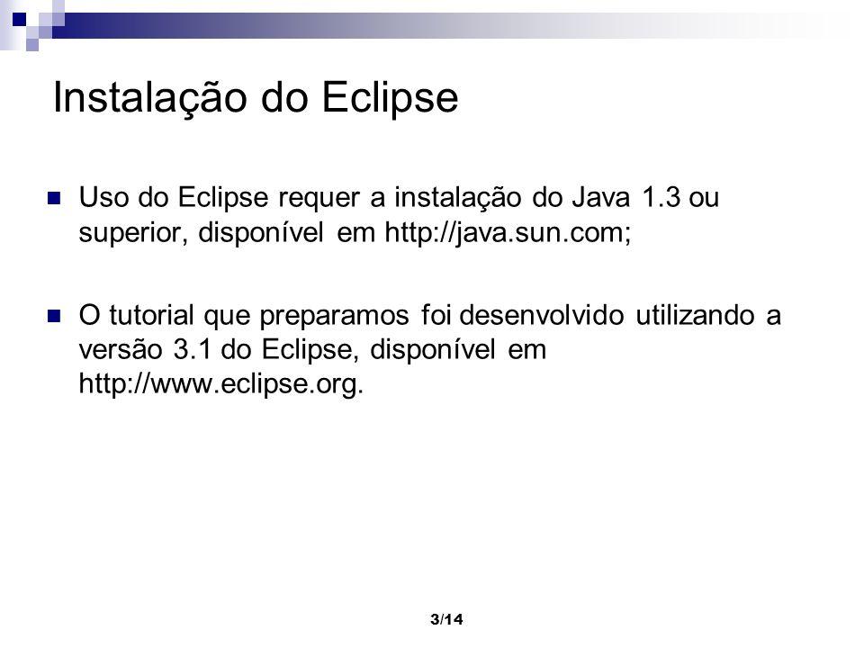 Instalação do Eclipse Uso do Eclipse requer a instalação do Java 1.3 ou superior, disponível em http://java.sun.com;