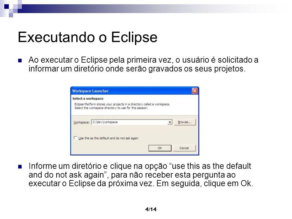 Executando o EclipseAo executar o Eclipse pela primeira vez, o usuário é solicitado a informar um diretório onde serão gravados os seus projetos.