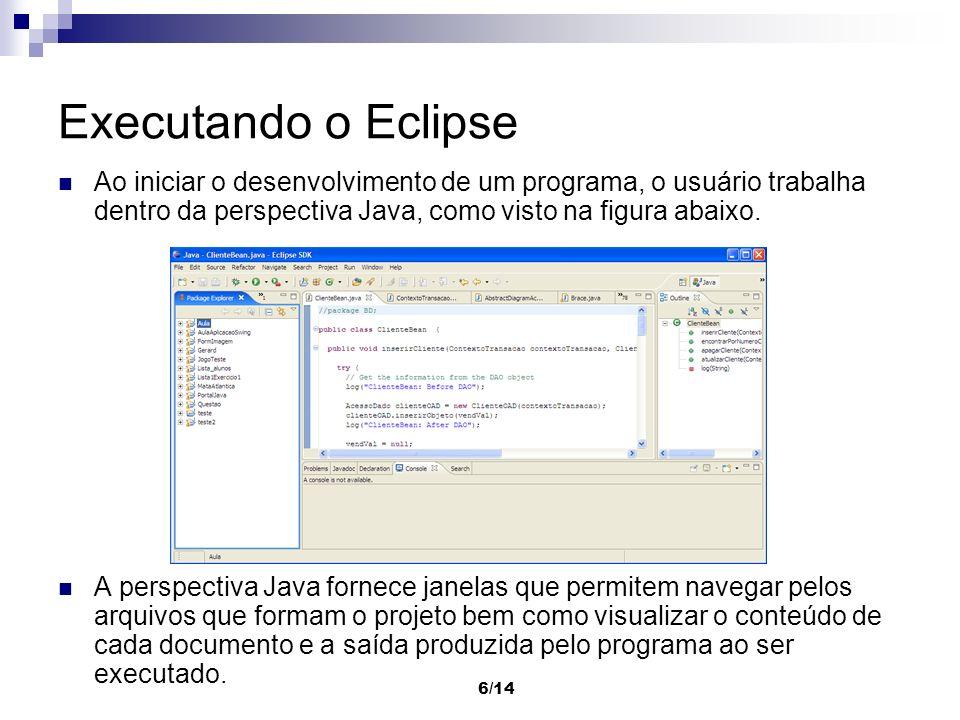 Executando o Eclipse Ao iniciar o desenvolvimento de um programa, o usuário trabalha dentro da perspectiva Java, como visto na figura abaixo.