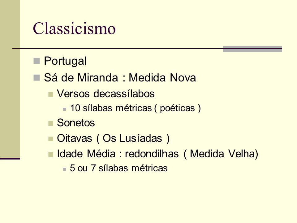 Classicismo Portugal Sá de Miranda : Medida Nova Versos decassílabos