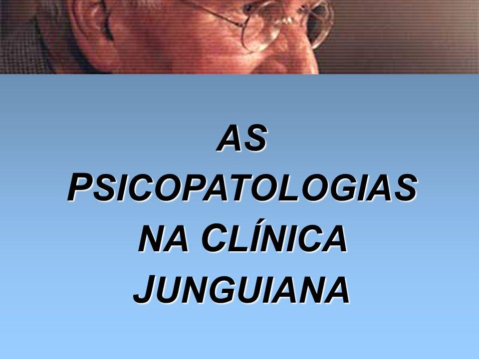 AS PSICOPATOLOGIAS NA CLÍNICA JUNGUIANA
