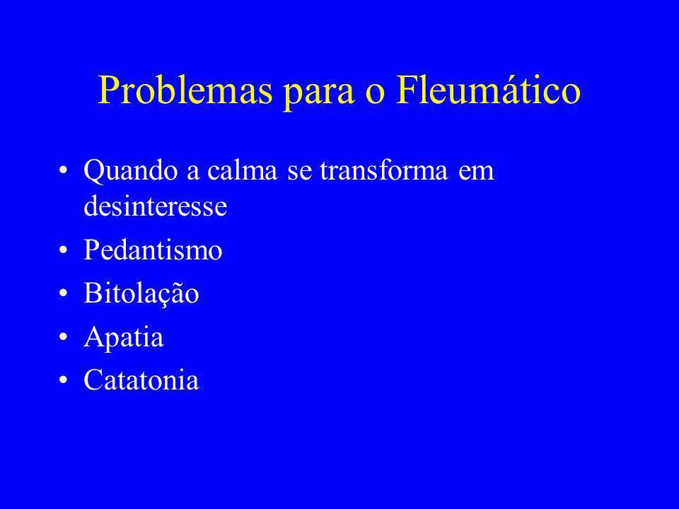 Problemas para o Fleumático