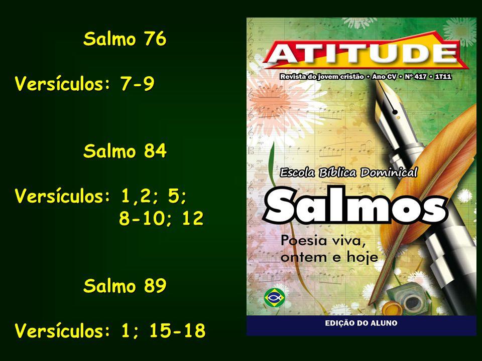 Salmo 76 Versículos: 7-9 Salmo 84 Versículos: 1,2; 5; 8-10; 12 Salmo 89 Versículos: 1; 15-18