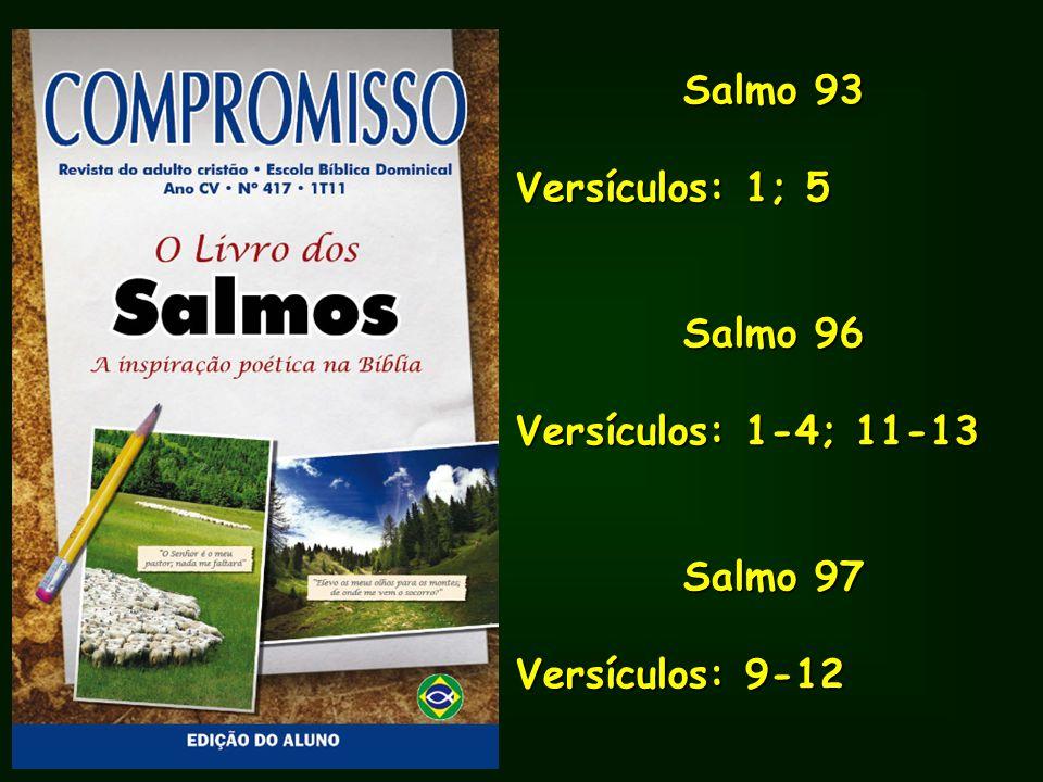 Salmo 93 Versículos: 1; 5 Salmo 96 Versículos: 1-4; 11-13 Salmo 97 Versículos: 9-12