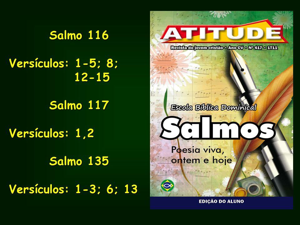 Salmo 116 Versículos: 1-5; 8; 12-15 Salmo 117 Versículos: 1,2 Salmo 135 Versículos: 1-3; 6; 13