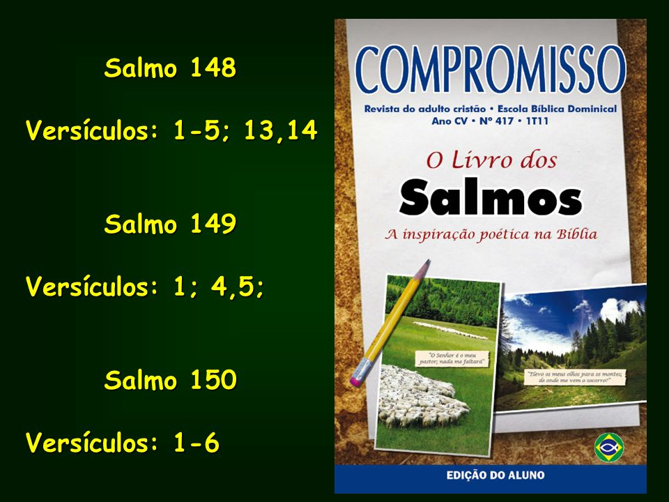 Salmo 148 Versículos: 1-5; 13,14 Salmo 149 Versículos: 1; 4,5; Salmo 150 Versículos: 1-6