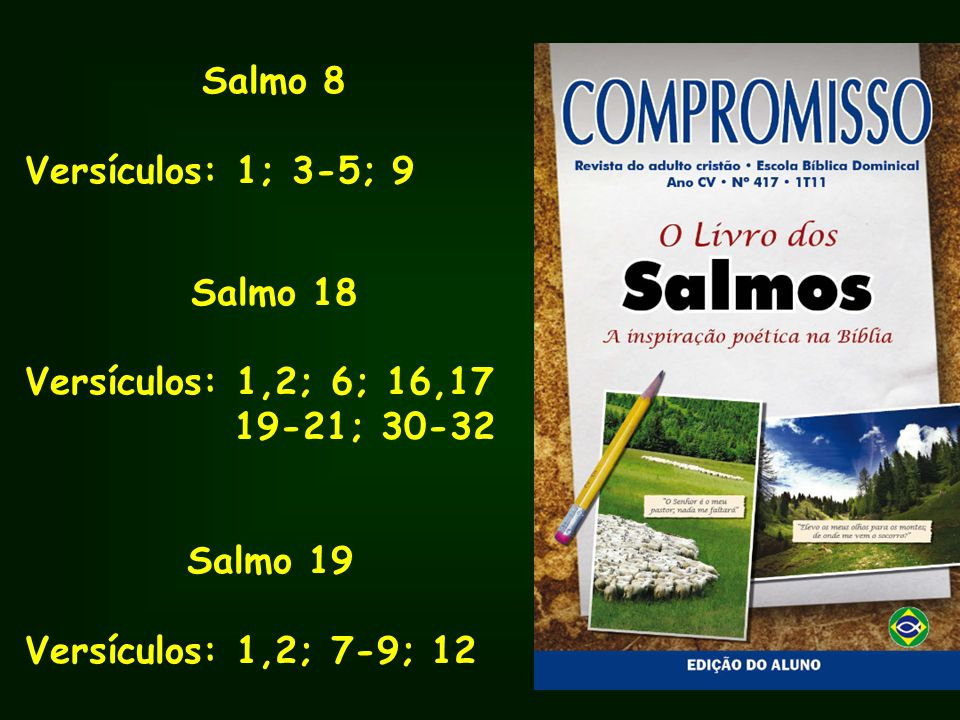 Salmo 8 Versículos: 1; 3-5; 9. Salmo 18. Versículos: 1,2; 6; 16,17.