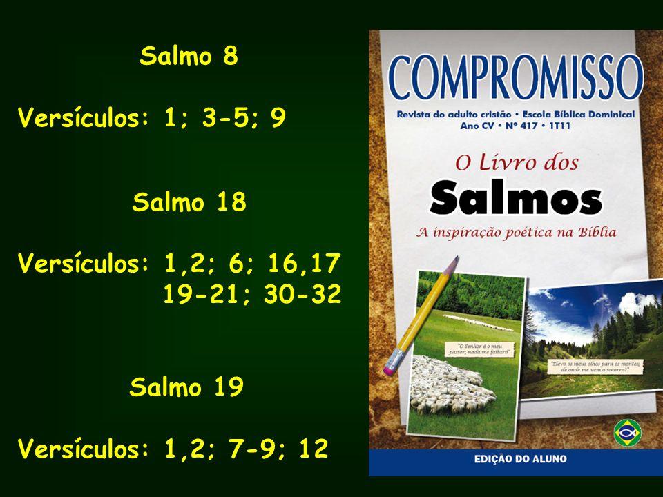 Salmo 8Versículos: 1; 3-5; 9.Salmo 18. Versículos: 1,2; 6; 16,17.