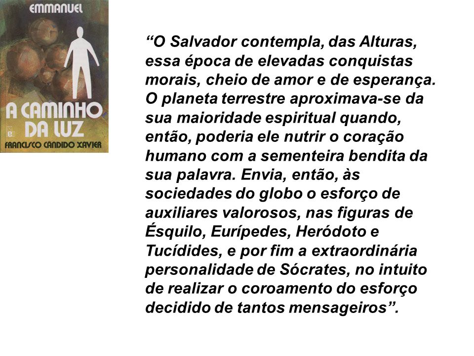 O Salvador contempla, das Alturas, essa época de elevadas conquistas morais, cheio de amor e de esperança.