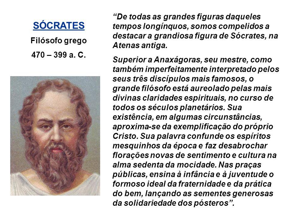 De todas as grandes figuras daqueles tempos longínquos, somos compelidos a destacar a grandiosa figura de Sócrates, na Atenas antiga.