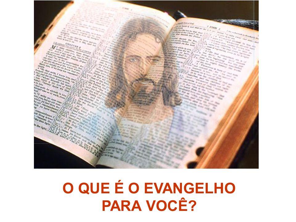O QUE É O EVANGELHO PARA VOCÊ